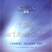 Choral Images 2007 album: I Sing as I Arise Today