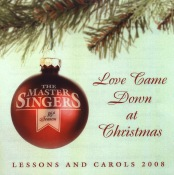 Lessons and Carols 2008: Love Came Down at Christmas
